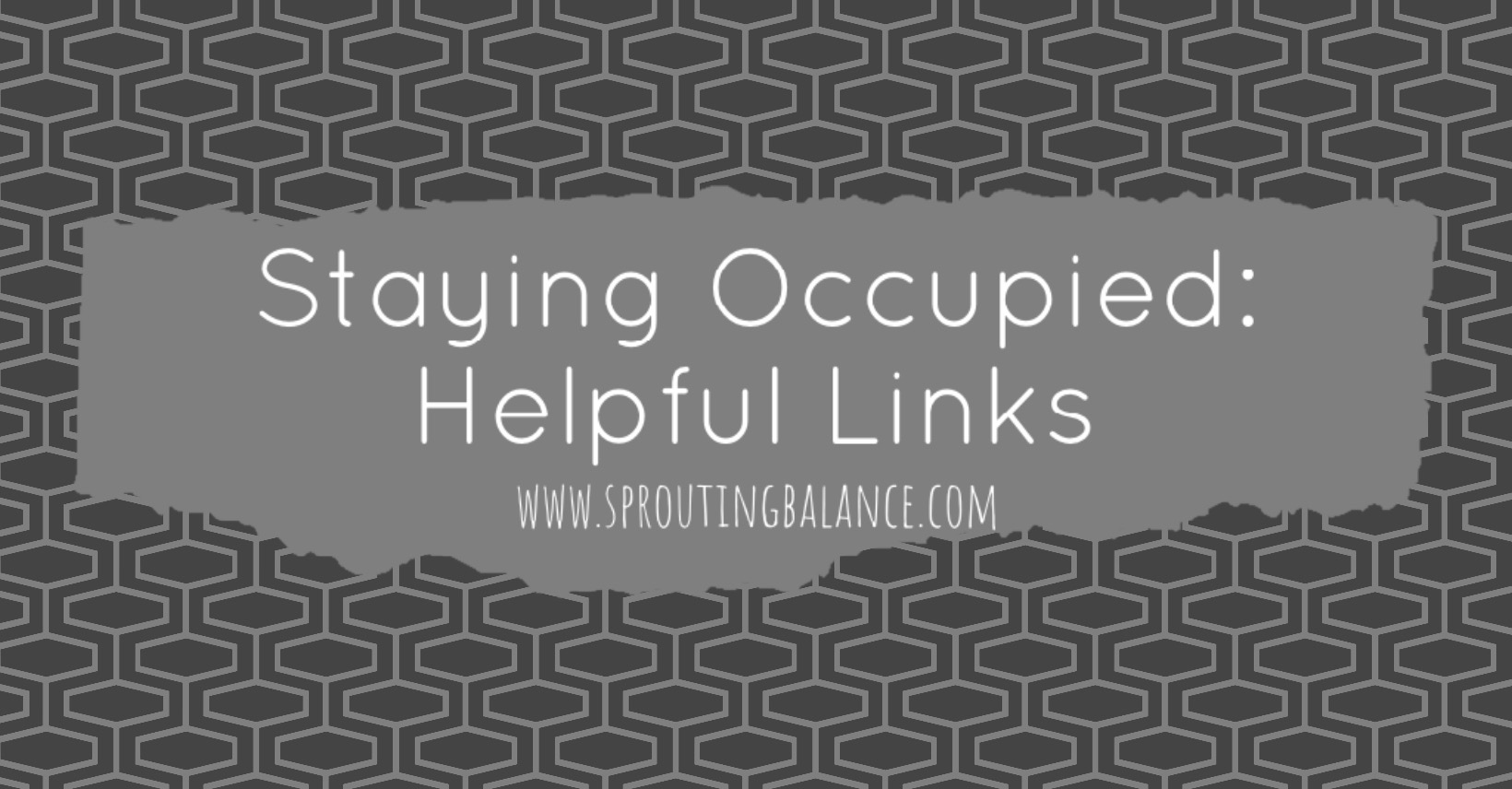 Staying Occupied: Helpful Links | www.sproutingbalance.com | #stayhome #socialdistancing #bepositive