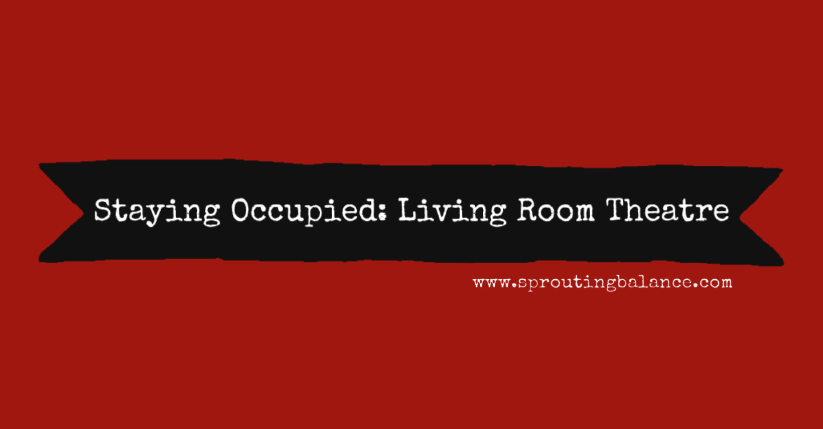 Staying Occupied: Living Room Theatre | www.sproutingbalance.com | #stayhome #socialdistancing #bepositive
