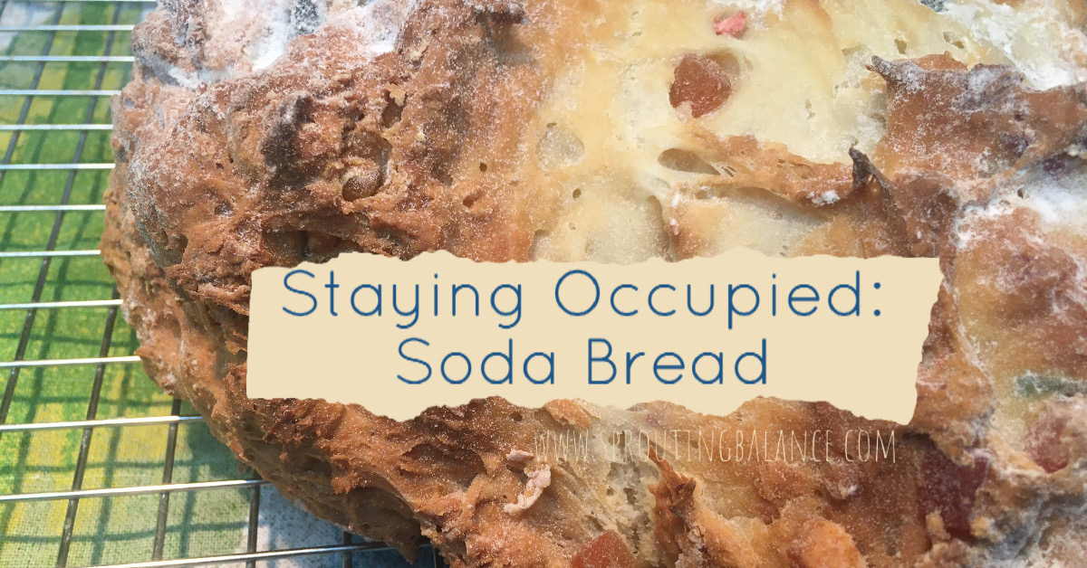 Staying Occupied: Soda Bread | www.sproutingbalance.com | #stayhome #socialdistancing #bepositive