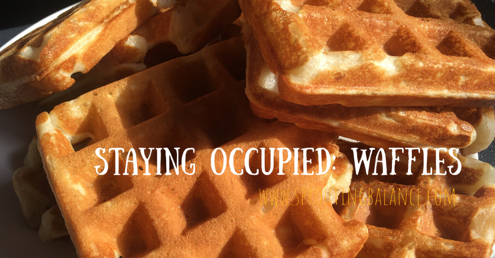 Staying Occupied: Waffles | www.sproutingbalance.com | #stayhome #socialdistancing #bepositive