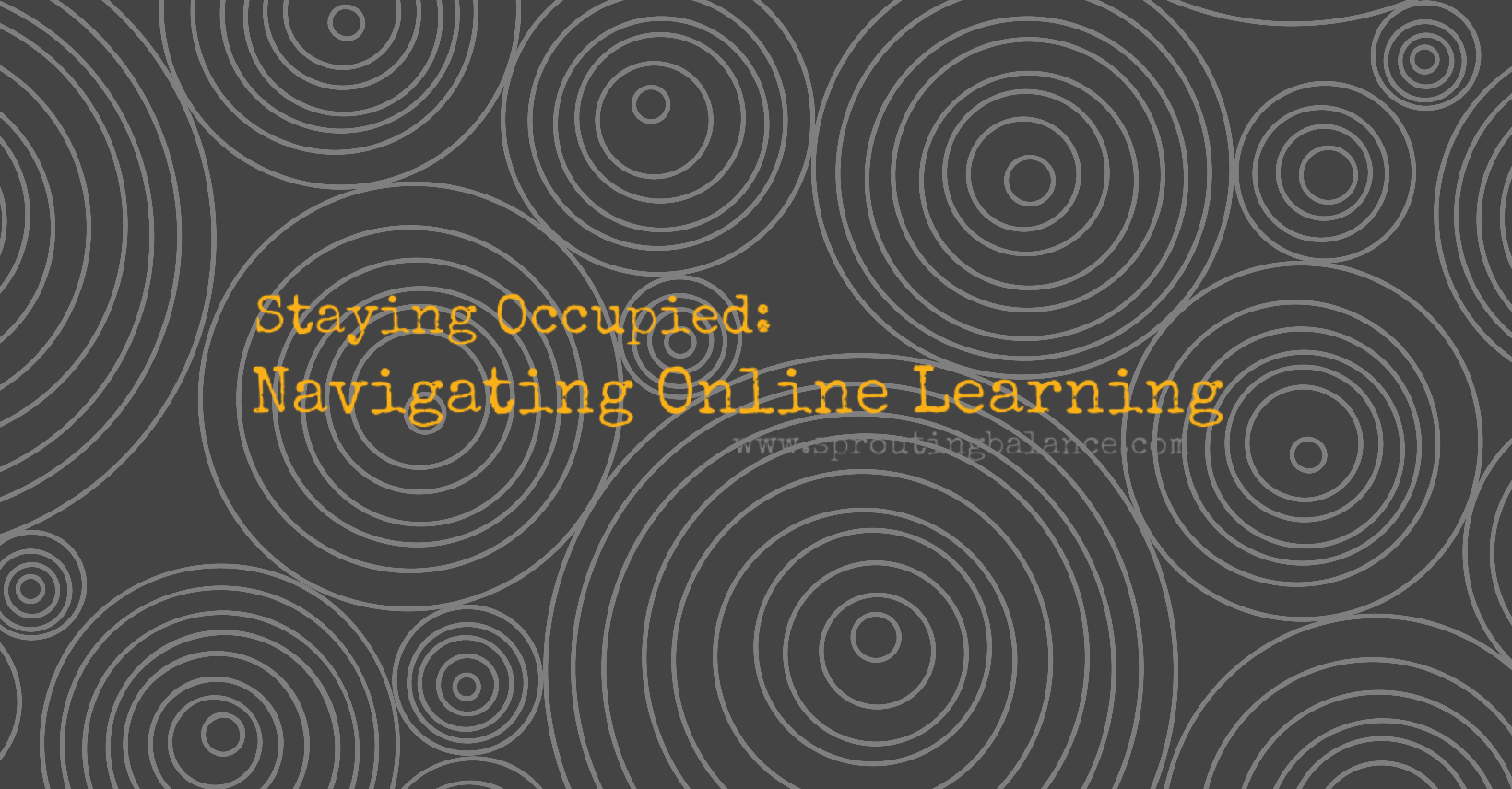 Staying Occupied: Navigating Online Learning | www.sproutingbalance.com | #stayhome #socialdistancing #bepositive