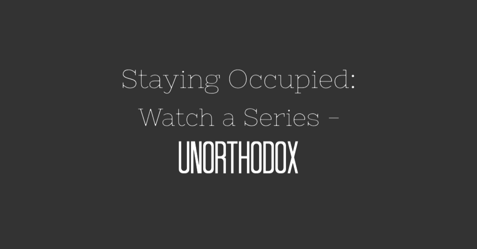Staying Occupied: Watch a Series - Unorthodox | www.sproutingbalance.com | #stayhome #socialdistancing #bepositive