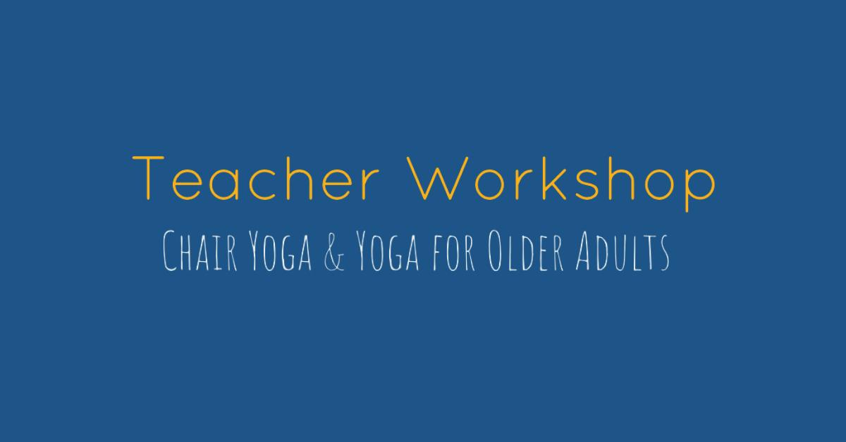 Teacher Workshop - Chair Yoga and Yoga for Older Adults | www.sproutingbalance.com | #yoga #chair #olderadult